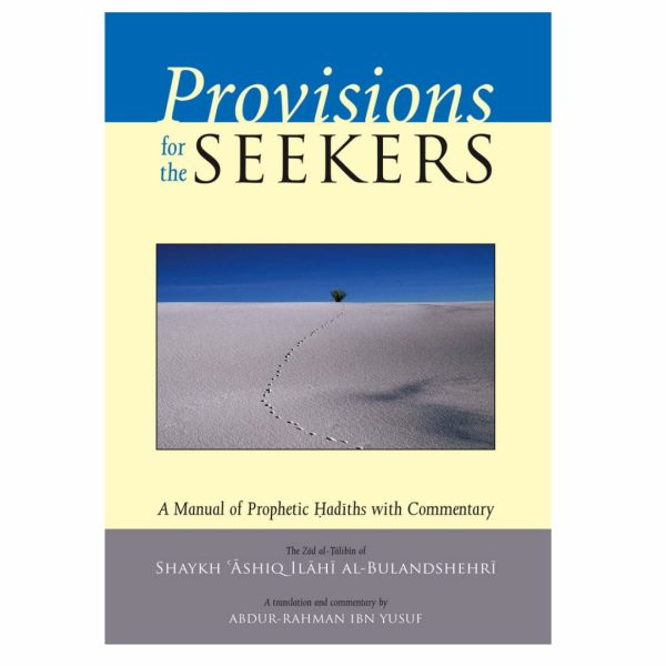 Provisions for the Seekers (Zad al-Talibin) A Manual of Prophetic Hadiths with C
