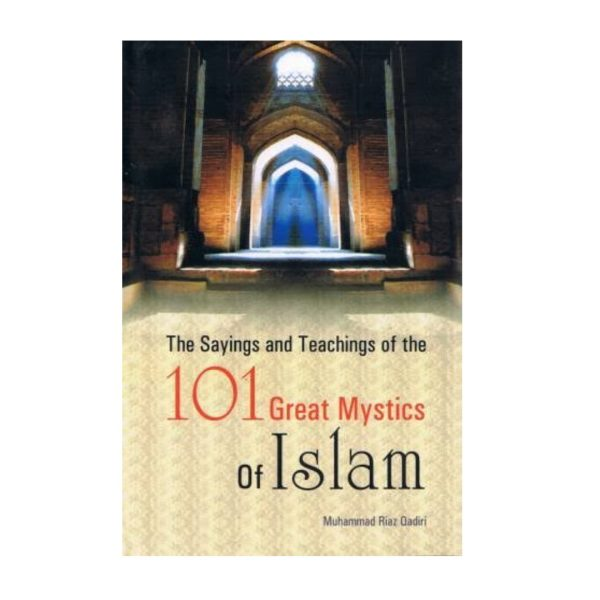 The sayings and teachings of 101 great mystics of islam